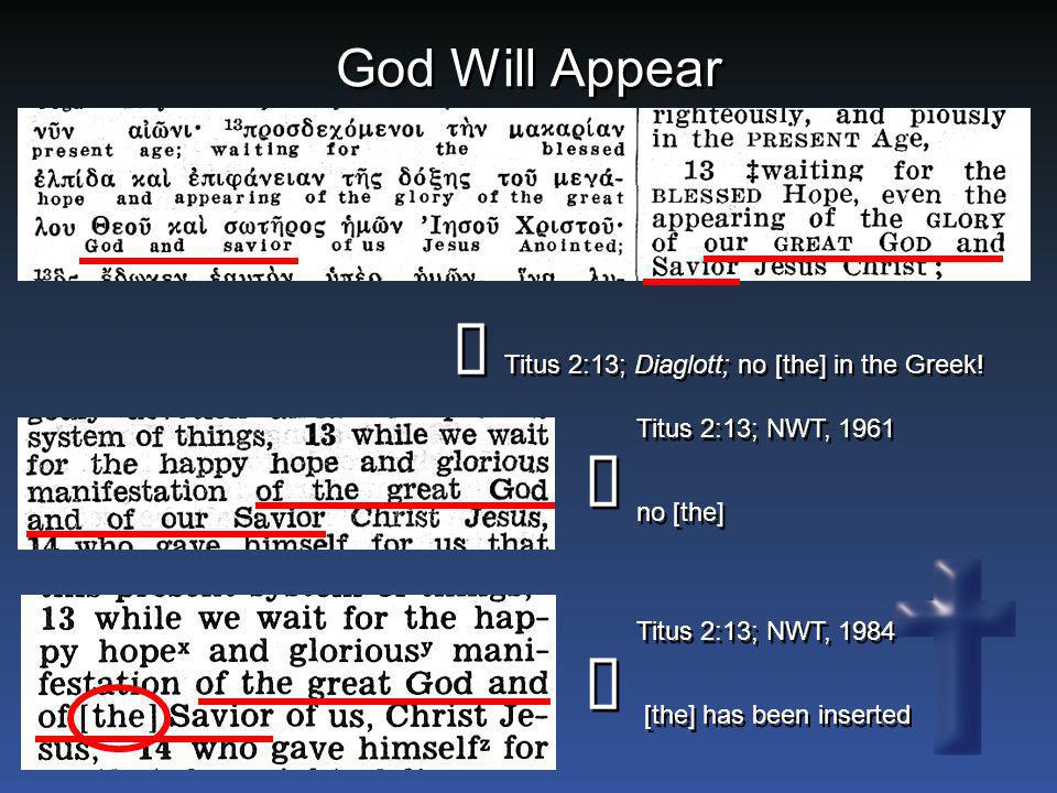 ñ ï ï God Will Appear Titus 2:13; Diaglott; no [the] in the Greek!